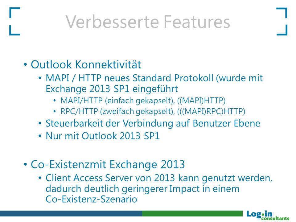 Verbesserte Features Outlook Konnektivität MAPI / HTTP neues Standard Protokoll (wurde mit Exchange 2013 SP1 eingeführt MAPI/HTTP (einfach gekapselt),