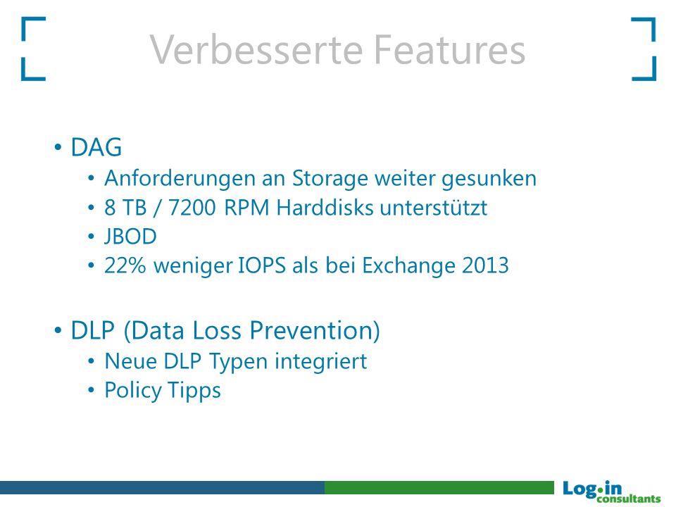 Verbesserte Features DAG Anforderungen an Storage weiter gesunken 8 TB / 7200 RPM Harddisks unterstützt JBOD 22% weniger IOPS als bei Exchange 2013 DL
