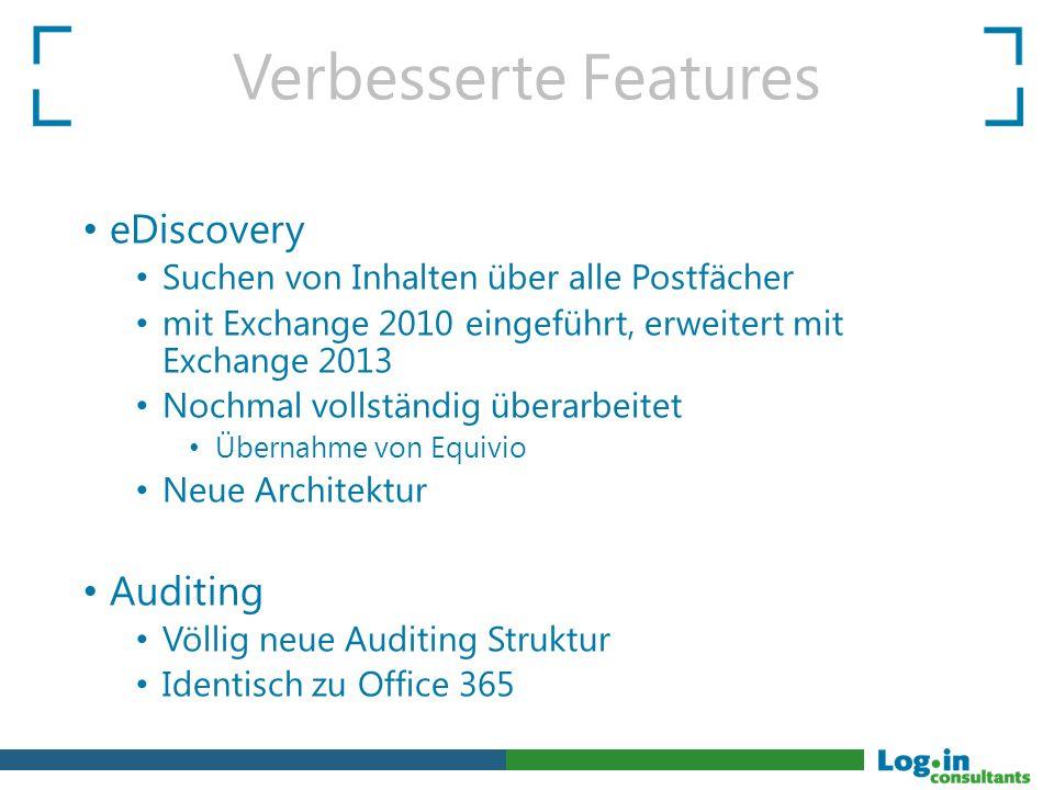Verbesserte Features eDiscovery Suchen von Inhalten über alle Postfächer mit Exchange 2010 eingeführt, erweitert mit Exchange 2013 Nochmal vollständig