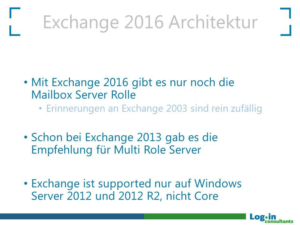 Exchange 2016 Architektur Mit Exchange 2016 gibt es nur noch die Mailbox Server Rolle Erinnerungen an Exchange 2003 sind rein zufällig Schon bei Excha