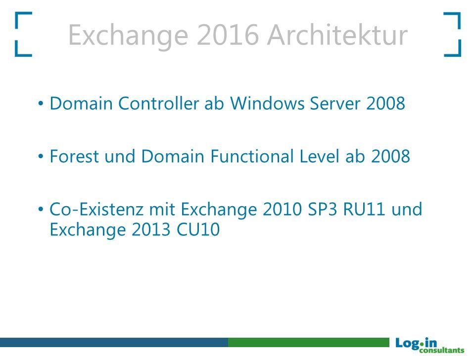 Exchange 2016 Architektur Domain Controller ab Windows Server 2008 Forest und Domain Functional Level ab 2008 Co-Existenz mit Exchange 2010 SP3 RU11 u