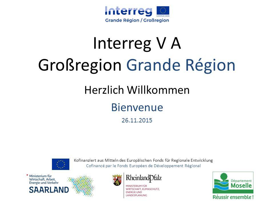 Interreg V A Großregion Grande Région Herzlich Willkommen Bienvenue 26.11.2015 Kofinanziert aus Mitteln des Europäischen Fonds für Regionale Entwicklu