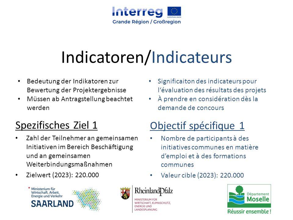 Indicatoren/Indicateurs Spezifisches Ziel 1 Zahl der Teilnehmer an gemeinsamen Initiativen im Bereich Beschäftigung und an gemeinsamen Weiterbindungsm