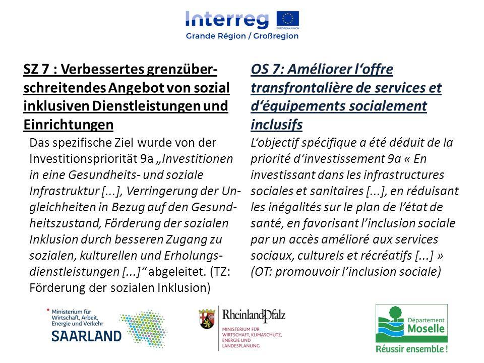 SZ 7 : Verbessertes grenzüber- schreitendes Angebot von sozial inklusiven Dienstleistungen und Einrichtungen OS 7: Améliorer l'offre transfrontalière