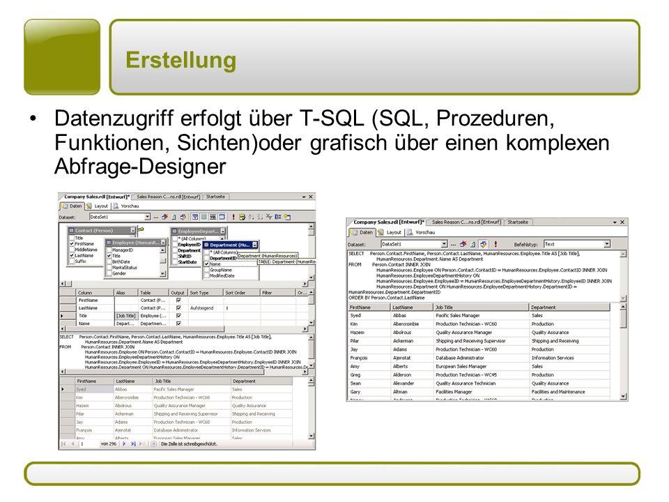 Erstellung Datenzugriff erfolgt über T-SQL (SQL, Prozeduren, Funktionen, Sichten)oder grafisch über einen komplexen Abfrage-Designer