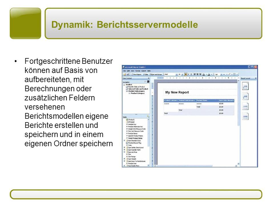 Dynamik: Berichtsservermodelle Fortgeschrittene Benutzer können auf Basis von aufbereiteten, mit Berechnungen oder zusätzlichen Feldern versehenen Berichtsmodellen eigene Berichte erstellen und speichern und in einem eigenen Ordner speichern