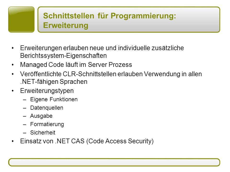 Schnittstellen für Programmierung: Erweiterung Erweiterungen erlauben neue und individuelle zusätzliche Berichtssystem-Eigenschaften Managed Code läuf