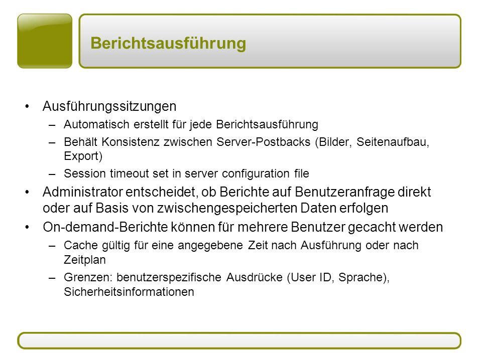 Berichtsausführung Ausführungssitzungen –Automatisch erstellt für jede Berichtsausführung –Behält Konsistenz zwischen Server-Postbacks (Bilder, Seiten