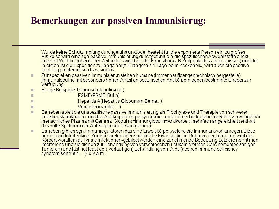 Bemerkungen zur passiven Immunisierug: Wurde keine Schutzimpfung durchgeführt und/oder besteht für die exponierte Person ein zu großes Risiko,so wird