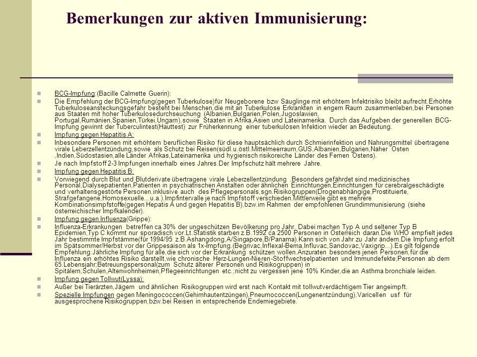 Bemerkungen zur aktiven Immunisierung: BCG-Impfung:(Bacille Calmette Guerin): Die Empfehlung der BCG-Impfung(gegen Tuberkulose)für Neugeborene bzw Säu
