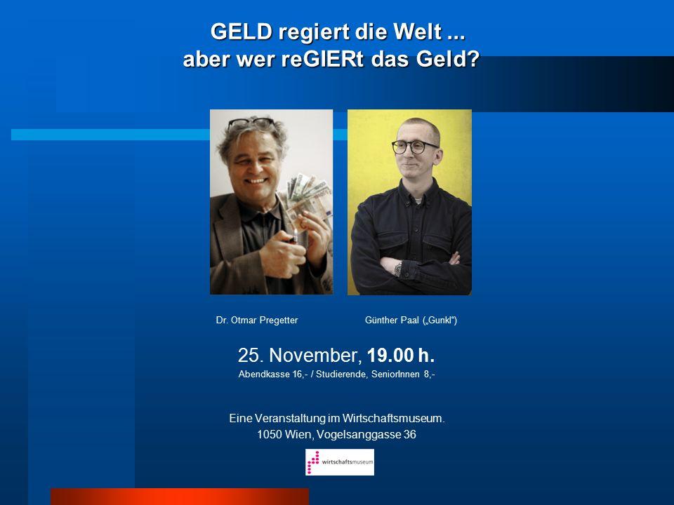 """Dr. Otmar Pregetter Günther Paal (""""Gunkl"""") 25. November, 19.00 h. Abendkasse 16,- / Studierende, SeniorInnen 8,- Eine Veranstaltung im Wirtschaftsmuse"""