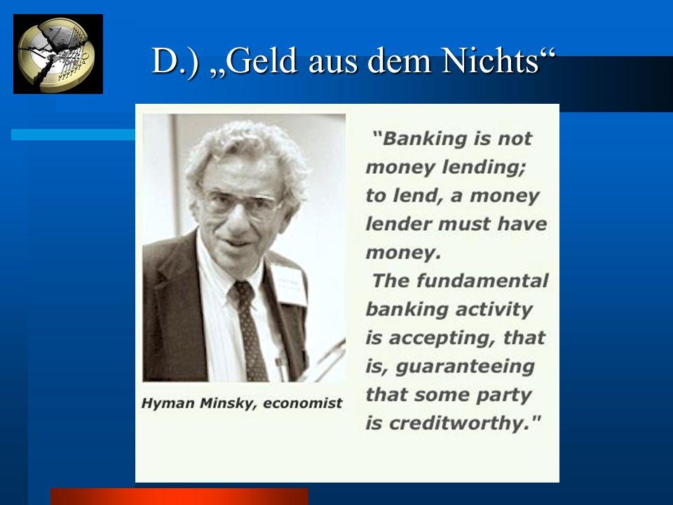"D.) ""Geld aus dem Nichts"" D.) ""Geld aus dem Nichts"""