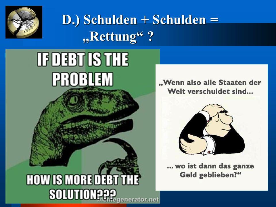 """D.) Schulden + Schulden = """"Rettung"""" ? D.) Schulden + Schulden = """"Rettung"""" ?"""