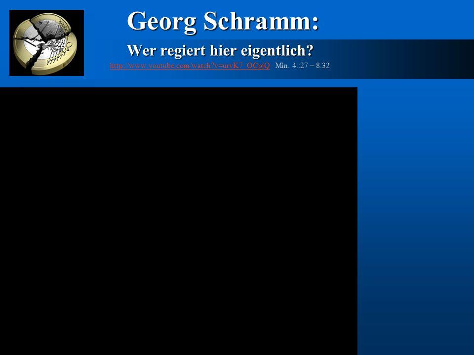 Georg Schramm: Wer regiert hier eigentlich? Georg Schramm: Wer regiert hier eigentlich? http://www.youtube.com/watch?v=urvK7_OCpjQ Min. 4.:27 – 8.32 h