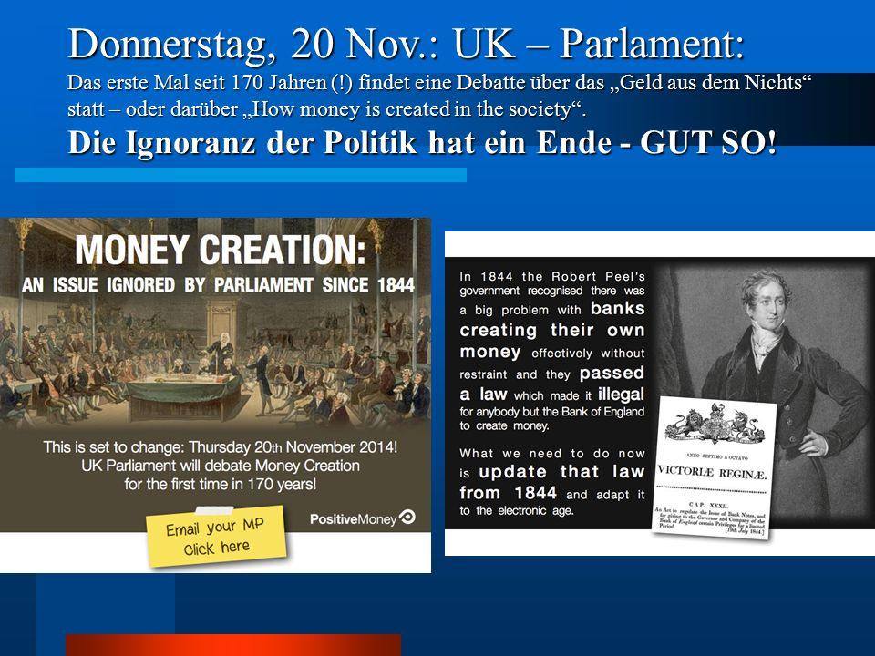"""Donnerstag, 20 Nov.: UK – Parlament: Das erste Mal seit 170 Jahren (!) findet eine Debatte über das """"Geld aus dem Nichts"""" statt – oder darüber """"How mo"""