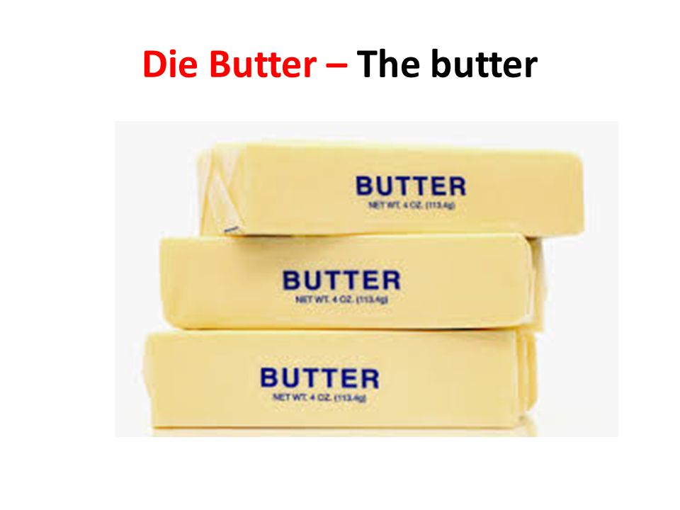 Die Butter – The butter