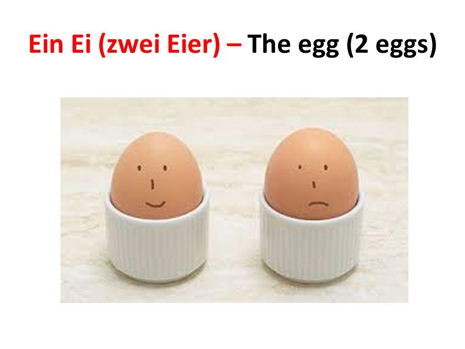 Ein Ei (zwei Eier) – The egg (2 eggs)