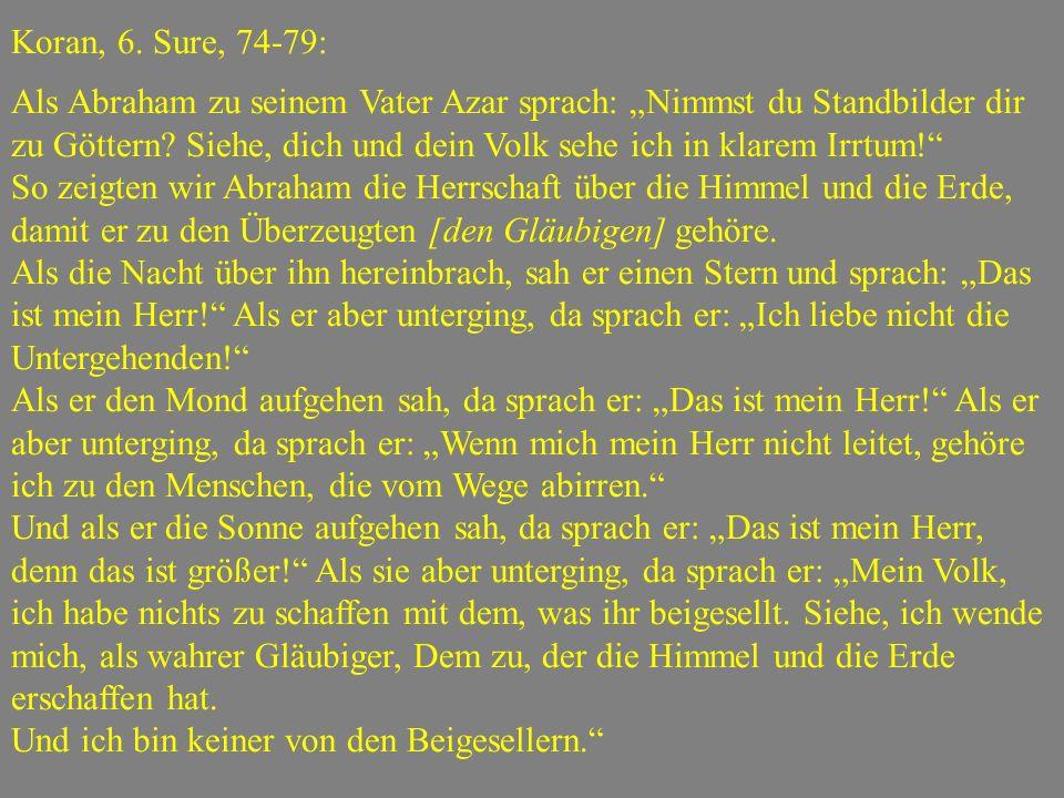 """Koran, 6. Sure, 74-79: Als Abraham zu seinem Vater Azar sprach: """"Nimmst du Standbilder dir zu Göttern? Siehe, dich und dein Volk sehe ich in klarem Ir"""