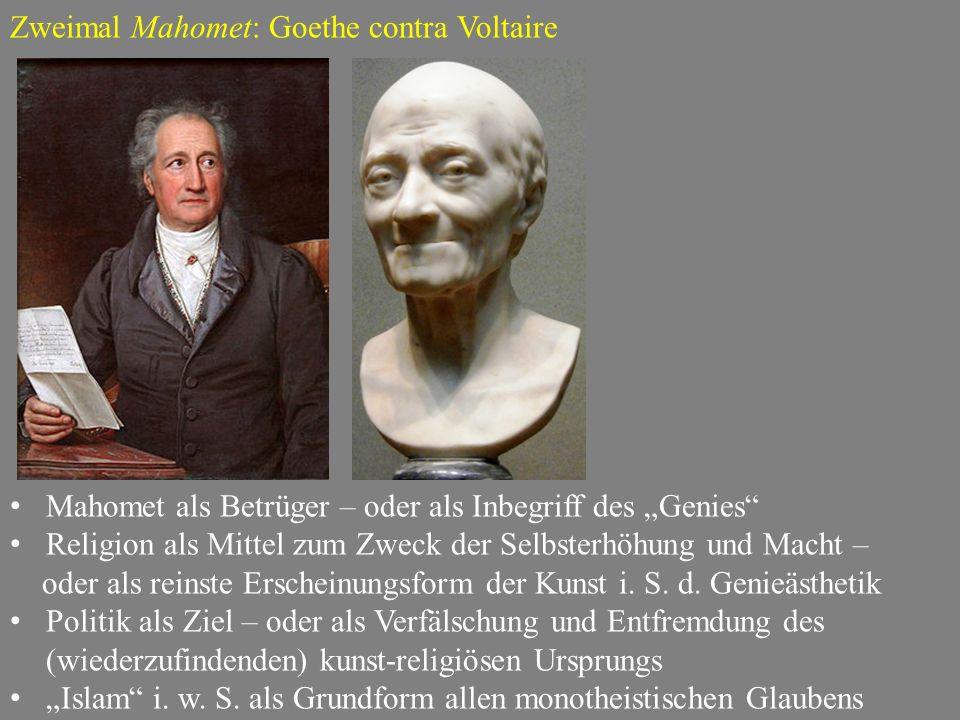 """Zweimal Mahomet: Goethe contra Voltaire Mahomet als Betrüger – oder als Inbegriff des """"Genies"""" Religion als Mittel zum Zweck der Selbsterhöhung und Ma"""