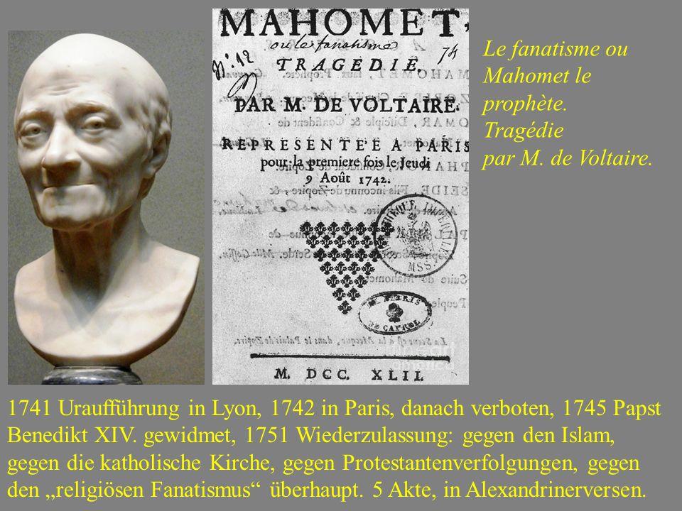 Le fanatisme ou Mahomet le prophète. Tragédie par M. de Voltaire. 1741 Uraufführung in Lyon, 1742 in Paris, danach verboten, 1745 Papst Benedikt XIV.