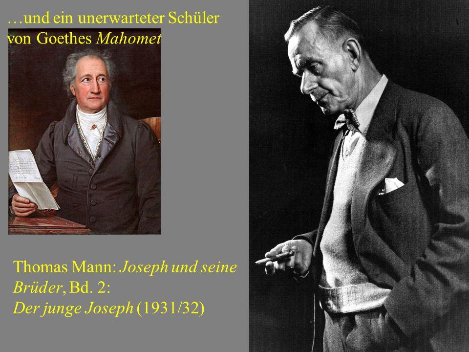 …und ein unerwarteter Schüler von Goethes Mahomet Thomas Mann: Joseph und seine Brüder, Bd. 2: Der junge Joseph (1931/32)