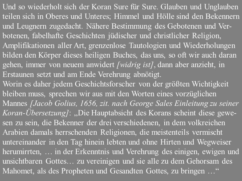 Und so wiederholt sich der Koran Sure für Sure. Glauben und Unglauben teilen sich in Oberes und Unteres; Himmel und Hölle sind den Bekennern und Leugn
