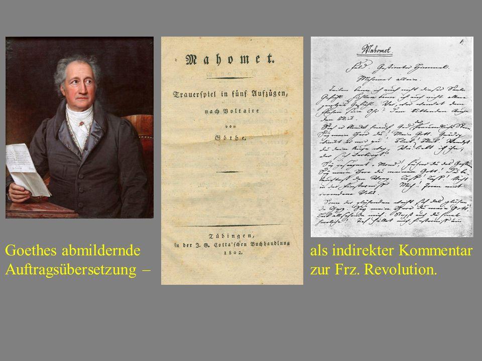 Goethes abmildernde als indirekter Kommentar Auftragsübersetzung – zur Frz. Revolution.