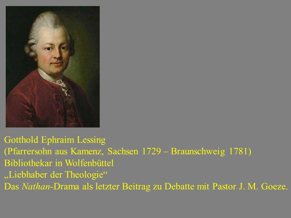 """Gotthold Ephraim Lessing (Pfarrersohn aus Kamenz, Sachsen 1729 – Braunschweig 1781) Bibliothekar in Wolfenbüttel """"Liebhaber der Theologie Das Nathan-Drama als letzter Beitrag zu Debatte mit Pastor J."""