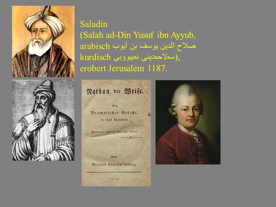 Saladin (Salah ad-Din Yusuf ibn Ayyub, arabisch صلاح الدين يوسف بن أيوب kurdisch سەلاحەدینی ئەییووبی), erobert Jerusalem 1187.