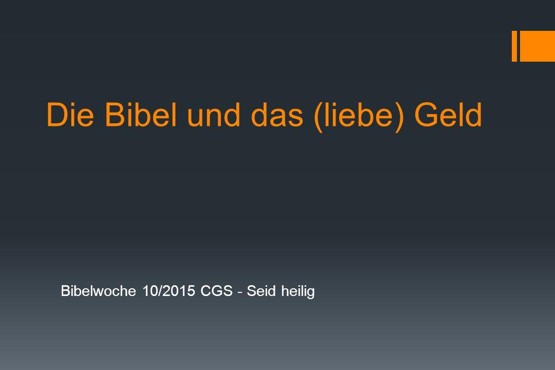 Die Bibel und das (liebe) Geld Bibelwoche 10/2015 CGS - Seid heilig