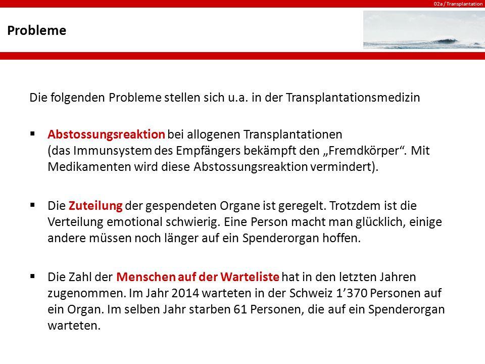 02a / Transplantation Probleme Die folgenden Probleme stellen sich u.a. in der Transplantationsmedizin  Abstossungsreaktion bei allogenen Transplanta