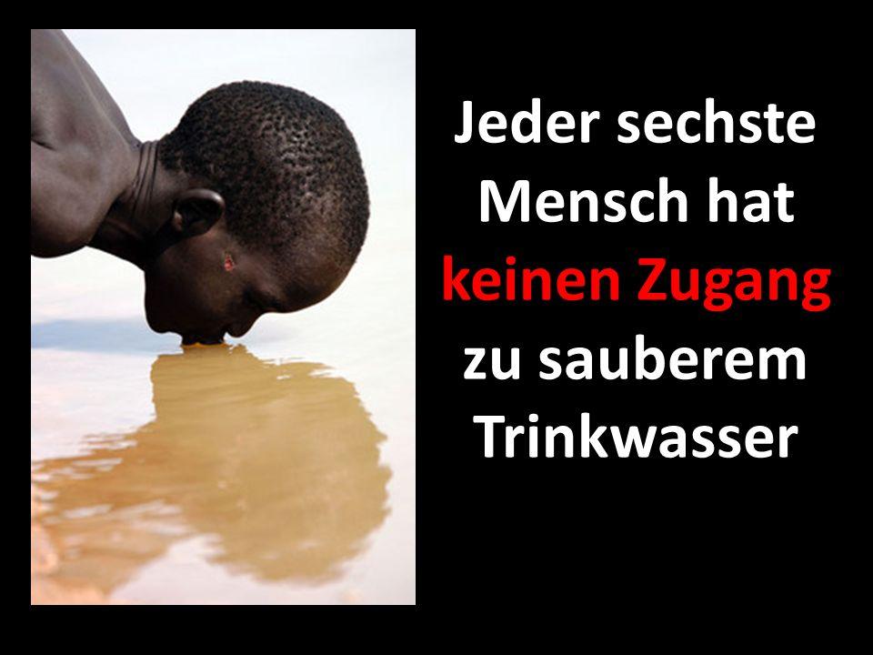 884 Millionen Menschen weltweit verfügen nicht über ausreichend sauberes Trinkwasser.