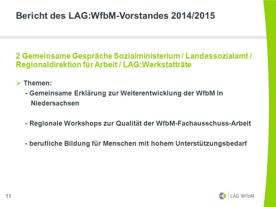 Bericht des LAG:WfbM-Vorstandes 2014/2015 2 Gemeinsame Gespräche Sozialministerium / Landessozialamt / Regionaldirektion für Arbeit / LAG:Werkstatträt
