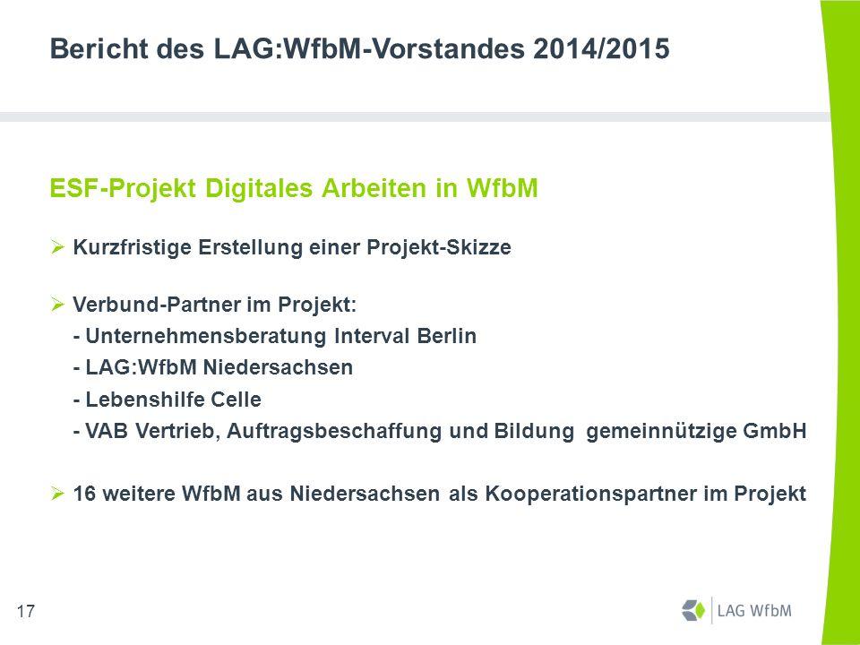 Bericht des LAG:WfbM-Vorstandes 2014/2015 ESF-Projekt Digitales Arbeiten in WfbM  Kurzfristige Erstellung einer Projekt-Skizze  Verbund-Partner im P