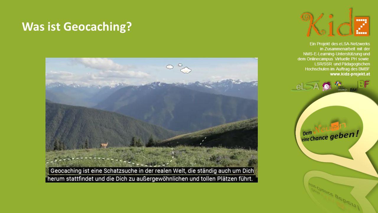 Ein Projekt des eLSA ‐ Netzwerks in Zusammenarbeit mit der NMS ‐ E ‐ Learning ‐ Unterstützung und dem Onlinecampus Virtuelle PH sowie LSR/SSR und Pädagogischen Hochschulen im Auftrag des BMBF www.kidz-projekt.at Was ist Geocaching