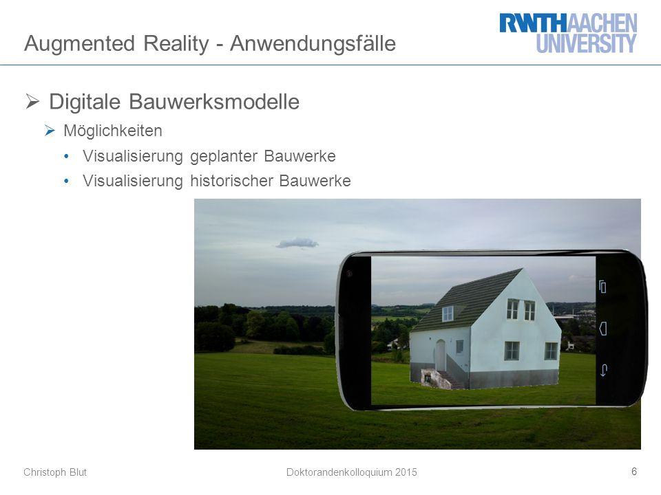 Christoph Blut Augmented Reality - Anwendungsfälle 6 Doktorandenkolloquium 2015  Digitale Bauwerksmodelle  Möglichkeiten Visualisierung geplanter Bauwerke Visualisierung historischer Bauwerke