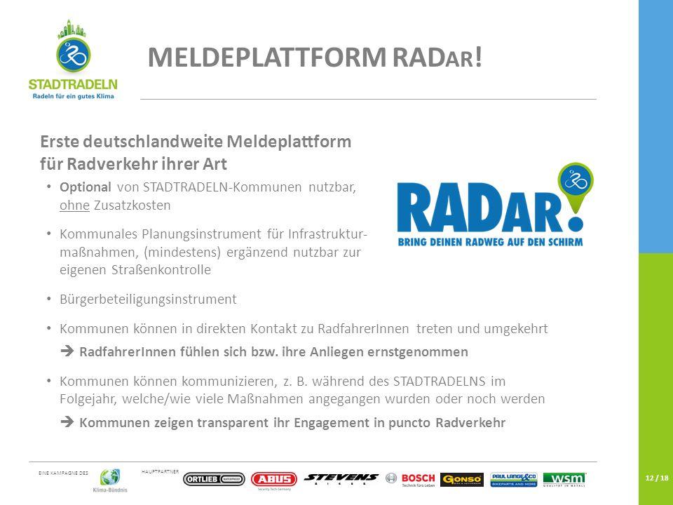 HAUPTPARTNER EINE KAMPAGNE DES 12 / 18 MELDEPLATTFORM RAD AR ! Erste deutschlandweite Meldeplattform für Radverkehr ihrer Art Optional von STADTRADELN