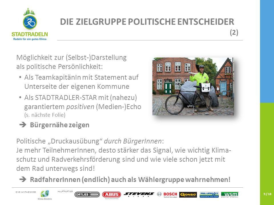 HAUPTPARTNER EINE KAMPAGNE DES 9 / 18 DIE ZIELGRUPPE POLITISCHE ENTSCHEIDER (2) Möglichkeit zur (Selbst-)Darstellung als politische Persönlichkeit: Al
