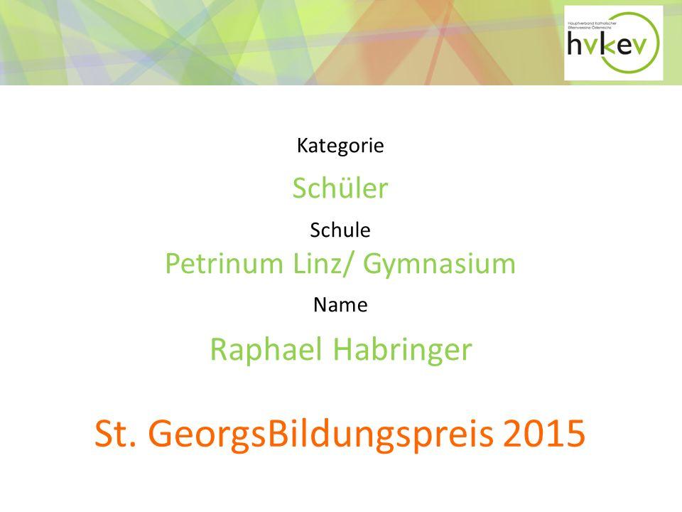 Kategorie Schüler Schule Petrinum Linz/ Gymnasium Name Raphael Habringer St.