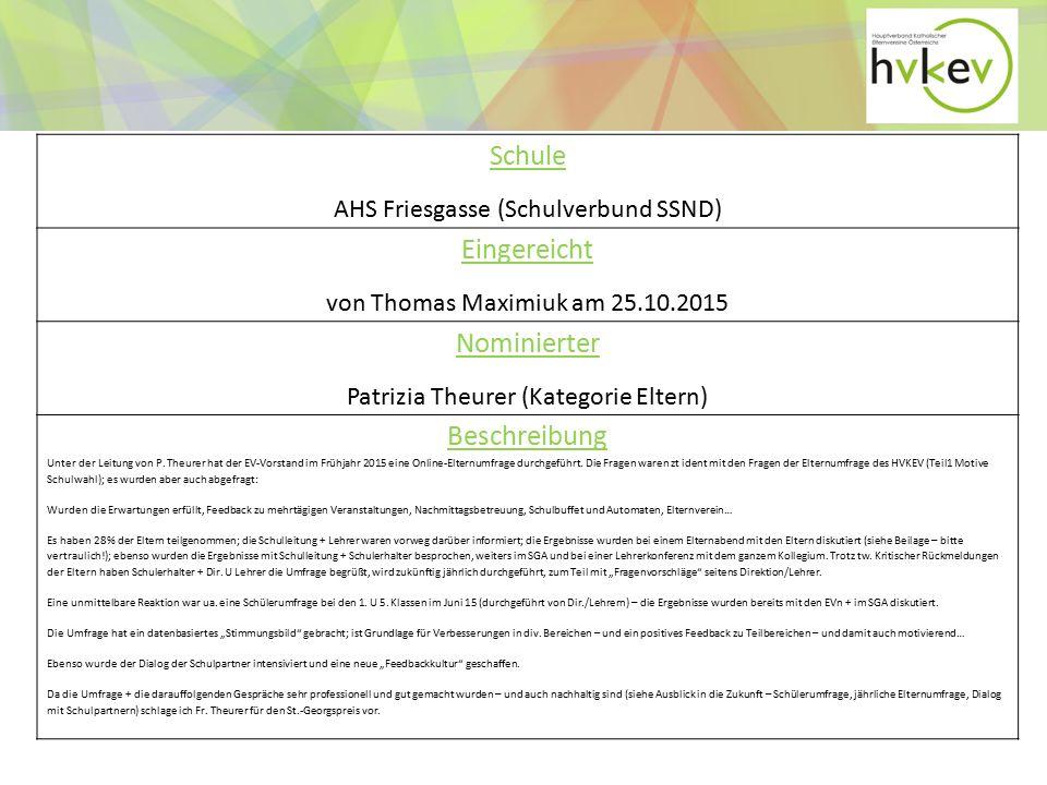 Schule AHS Friesgasse (Schulverbund SSND) Eingereicht von Thomas Maximiuk am 25.10.2015 Nominierter Patrizia Theurer (Kategorie Eltern) Beschreibung Unter der Leitung von P.