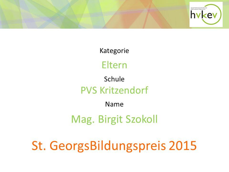 Kategorie Eltern Schule PVS Kritzendorf Name Mag. Birgit Szokoll St. GeorgsBildungspreis 2015