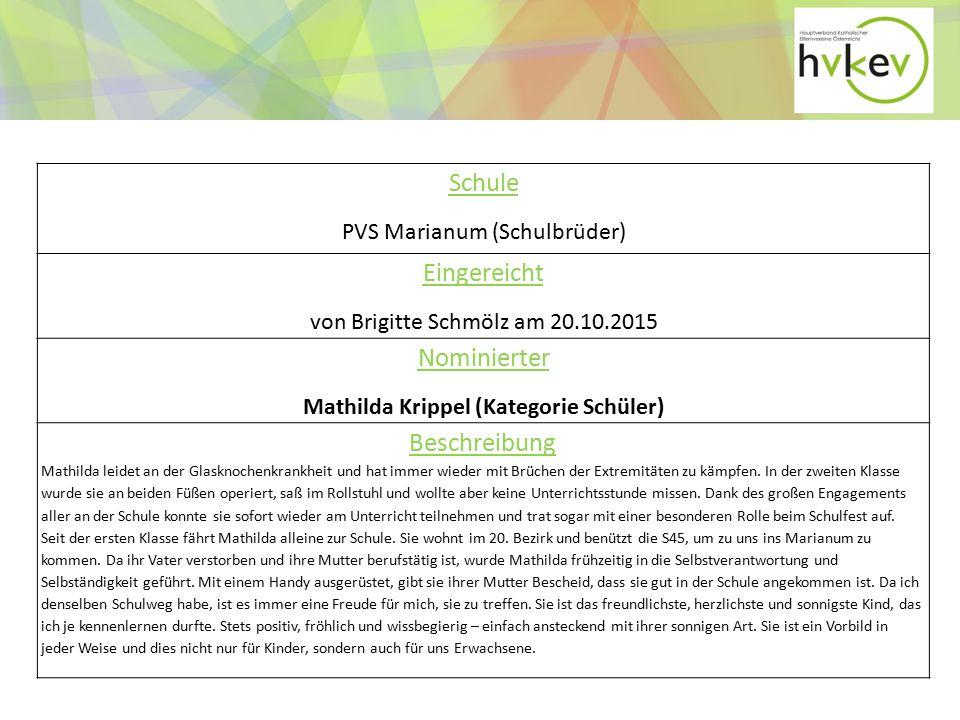 Schule PVS Marianum (Schulbrüder) Eingereicht von Brigitte Schmölz am 20.10.2015 Nominierter Mathilda Krippel (Kategorie Schüler) Beschreibung Mathilda leidet an der Glasknochenkrankheit und hat immer wieder mit Brüchen der Extremitäten zu kämpfen.