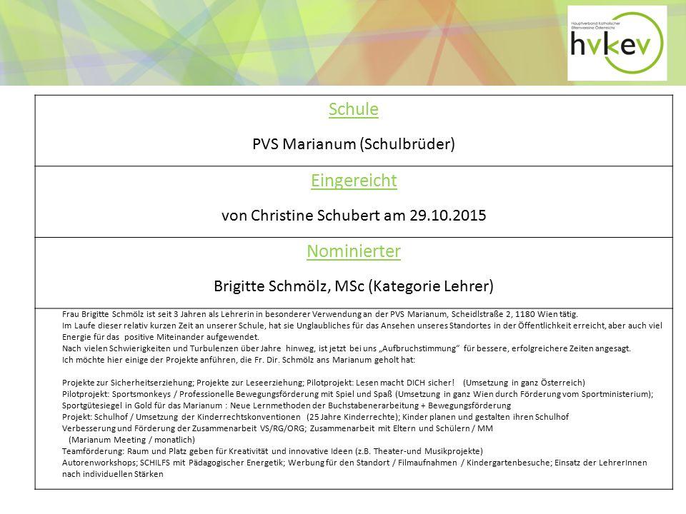 Schule PVS Marianum (Schulbrüder) Eingereicht von Christine Schubert am 29.10.2015 Nominierter Brigitte Schmölz, MSc (Kategorie Lehrer) Frau Brigitte Schmölz ist seit 3 Jahren als Lehrerin in besonderer Verwendung an der PVS Marianum, Scheidlstraße 2, 1180 Wien tätig.
