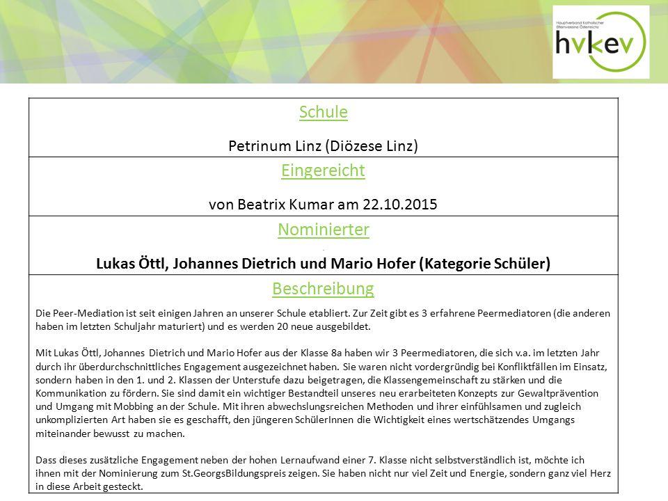 Schule Petrinum Linz (Diözese Linz) Eingereicht von Beatrix Kumar am 22.10.2015 Nominierter Lukas Öttl, Johannes Dietrich und Mario Hofer (Kategorie Schüler) Beschreibung Die Peer-Mediation ist seit einigen Jahren an unserer Schule etabliert.