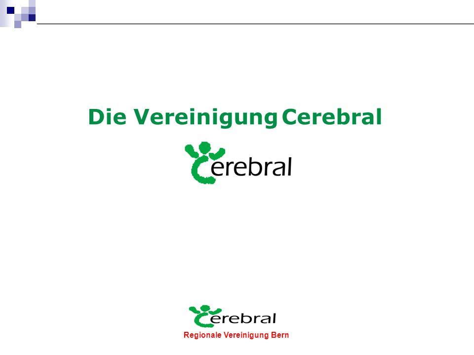 Regionale Vereinigung Bern Wer ist die Vereinigung Cerebral? Und wer ist die Stiftung Cerebral?