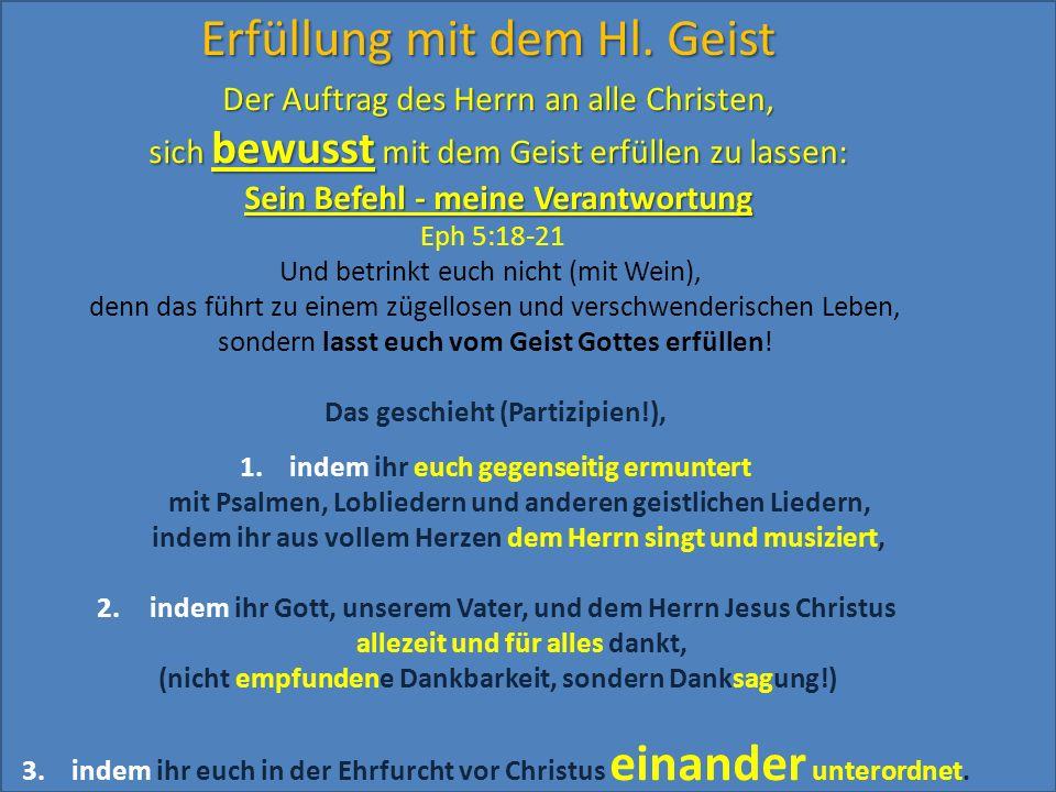 Erfüllung mit dem Hl. Geist Der Auftrag des Herrn an alle Christen, sich bewusst mit dem Geist erfüllen zu lassen: Sein Befehl - meine Verantwortung E
