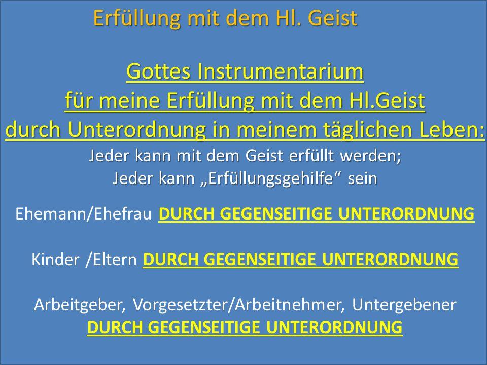 Erfüllung mit dem Hl. Geist Gottes Instrumentarium für meine Erfüllung mit dem Hl.Geist durch Unterordnung in meinem täglichen Leben: Jeder kann mit d
