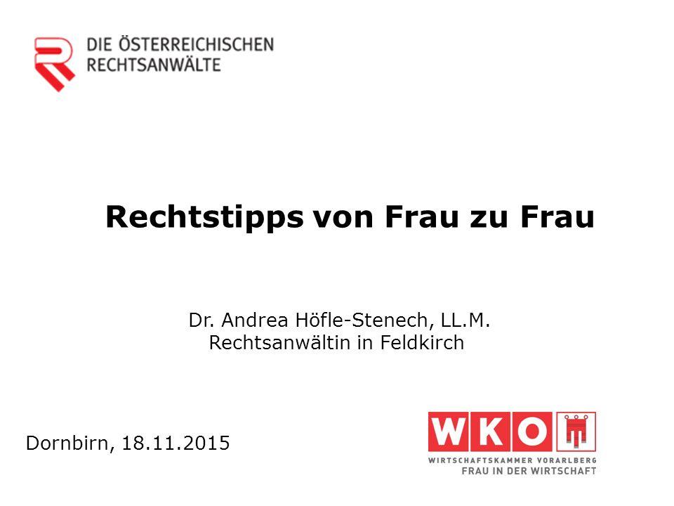 Rechtstipps von Frau zu Frau Dr. Andrea Höfle-Stenech, LL.M. Rechtsanwältin in Feldkirch Dornbirn, 18.11.2015