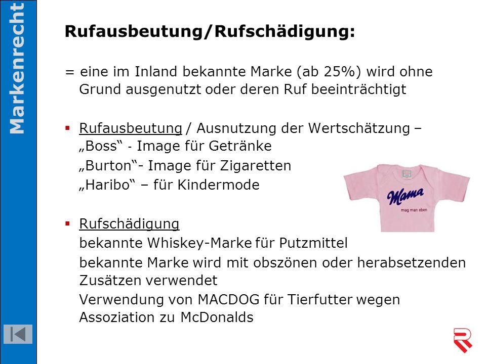 Rufausbeutung/Rufschädigung: = eine im Inland bekannte Marke (ab 25%) wird ohne Grund ausgenutzt oder deren Ruf beeinträchtigt  Rufausbeutung / Ausnu