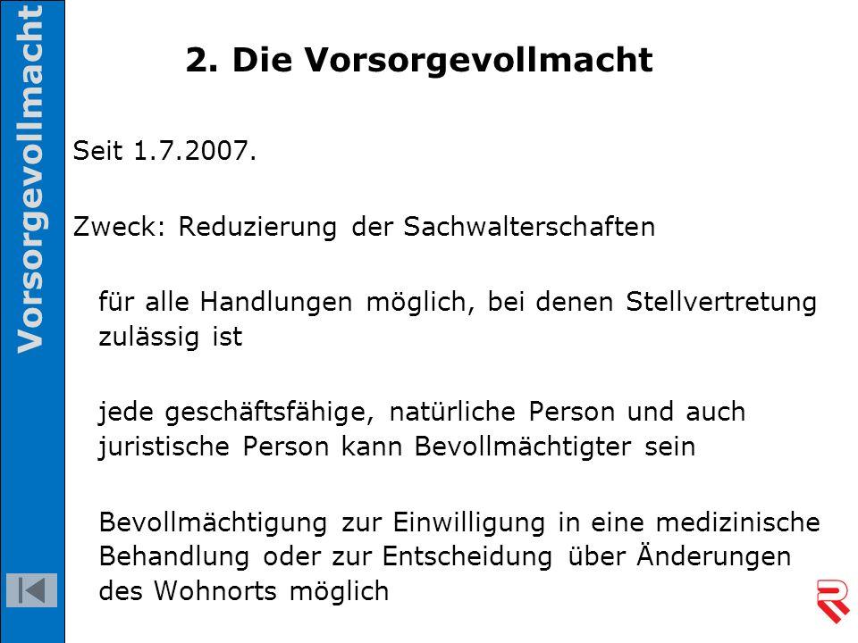 Seit 1.7.2007. Zweck: Reduzierung der Sachwalterschaften für alle Handlungen möglich, bei denen Stellvertretung zulässig ist jede geschäftsfähige, nat
